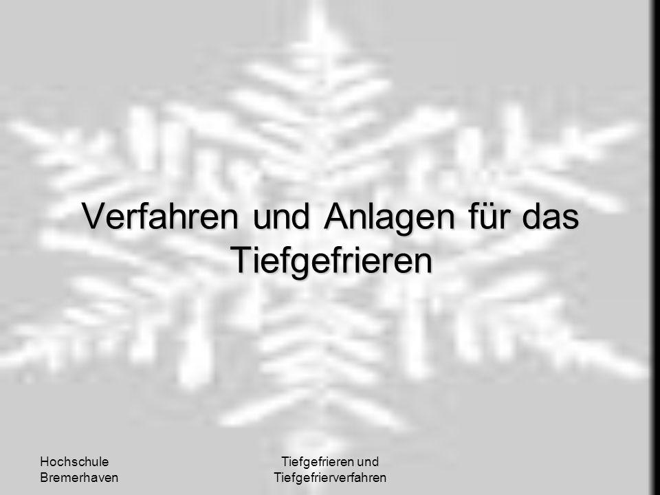 Hochschule Bremerhaven Tiefgefrieren und Tiefgefrierverfahren Verfahren und Anlagen für das Tiefgefrieren