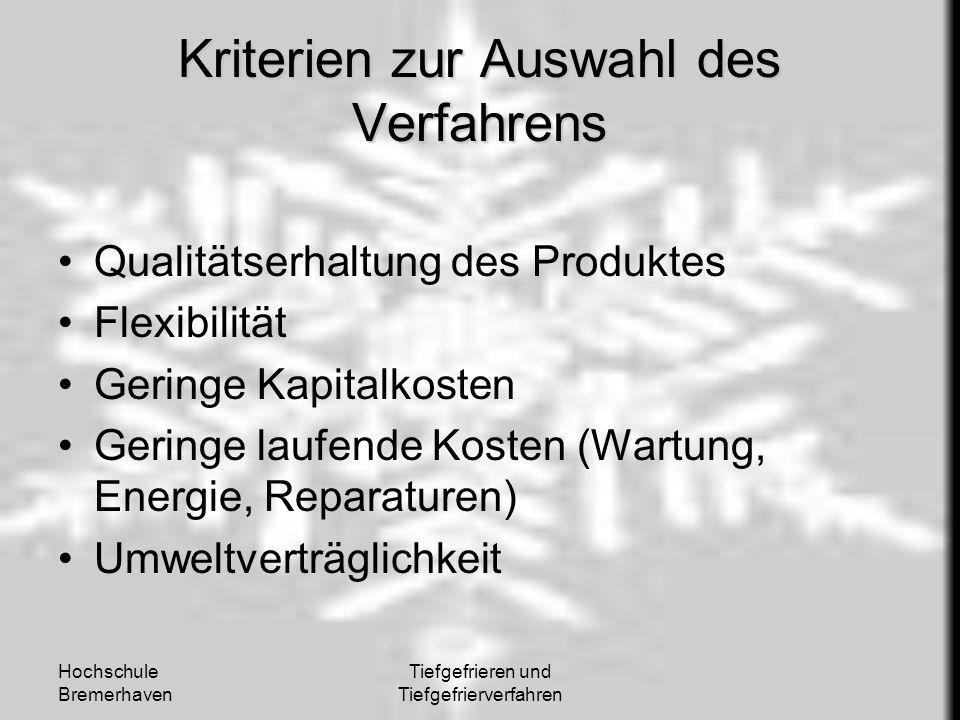 Hochschule Bremerhaven Tiefgefrieren und Tiefgefrierverfahren Kriterien zur Auswahl des Verfahrens Qualitätserhaltung des Produktes Flexibilität Gerin