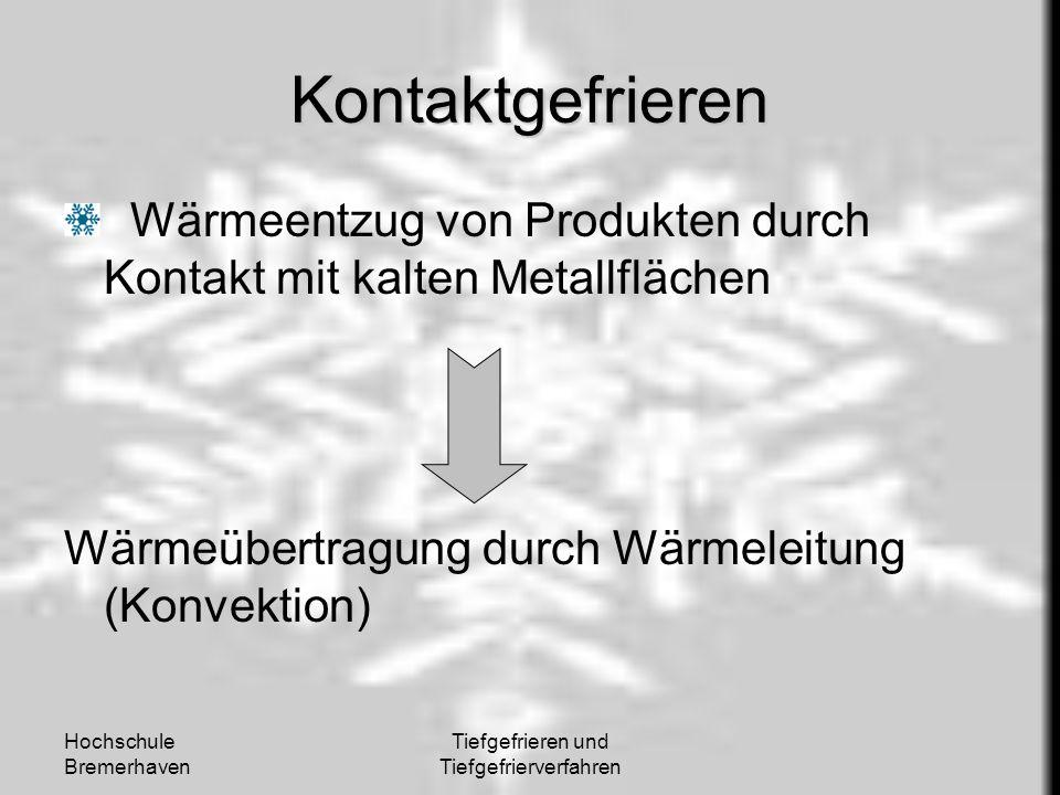 Hochschule Bremerhaven Tiefgefrieren und Tiefgefrierverfahren Kontaktgefrieren Wärmeentzug von Produkten durch Kontakt mit kalten Metallflächen Wärmeü