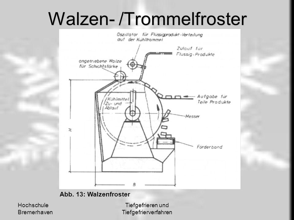 Hochschule Bremerhaven Tiefgefrieren und Tiefgefrierverfahren Walzen- /Trommelfroster Abb. 13: Walzenfroster