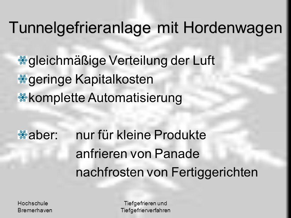 Hochschule Bremerhaven Tiefgefrieren und Tiefgefrierverfahren Tunnelgefrieranlage mit Hordenwagen gleichmäßige Verteilung der Luft geringe Kapitalkost