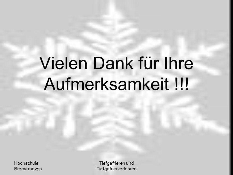 Hochschule Bremerhaven Tiefgefrieren und Tiefgefrierverfahren Vielen Dank für Ihre Aufmerksamkeit !!!