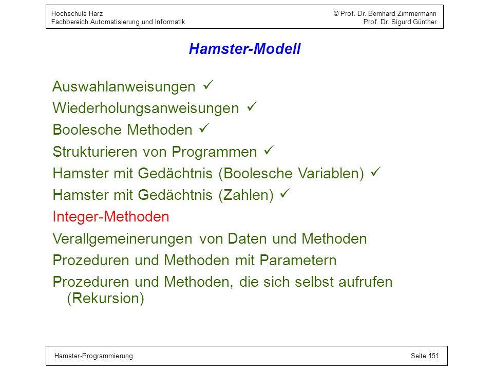 Hamster-ProgrammierungSeite 151 Hochschule Harz © Prof. Dr. Bernhard Zimmermann Fachbereich Automatisierung und Informatik Prof. Dr. Sigurd Günther Ha