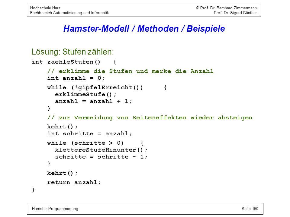 Hamster-ProgrammierungSeite 160 Hochschule Harz © Prof. Dr. Bernhard Zimmermann Fachbereich Automatisierung und Informatik Prof. Dr. Sigurd Günther Ha