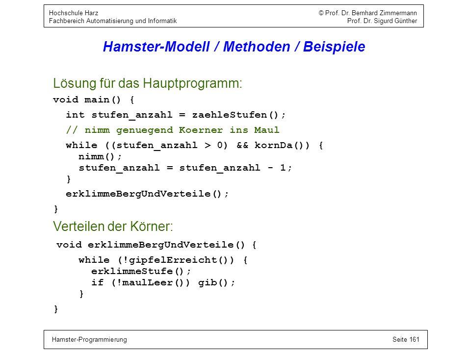 Hamster-ProgrammierungSeite 161 Hochschule Harz © Prof. Dr. Bernhard Zimmermann Fachbereich Automatisierung und Informatik Prof. Dr. Sigurd Günther Ha