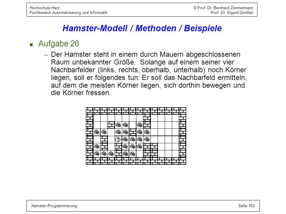 Hamster-ProgrammierungSeite 163 Hochschule Harz © Prof. Dr. Bernhard Zimmermann Fachbereich Automatisierung und Informatik Prof. Dr. Sigurd Günther Ha