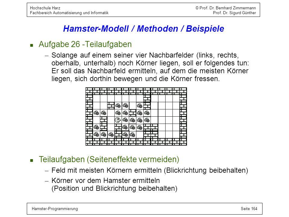 Hamster-ProgrammierungSeite 164 Hochschule Harz © Prof. Dr. Bernhard Zimmermann Fachbereich Automatisierung und Informatik Prof. Dr. Sigurd Günther Ha
