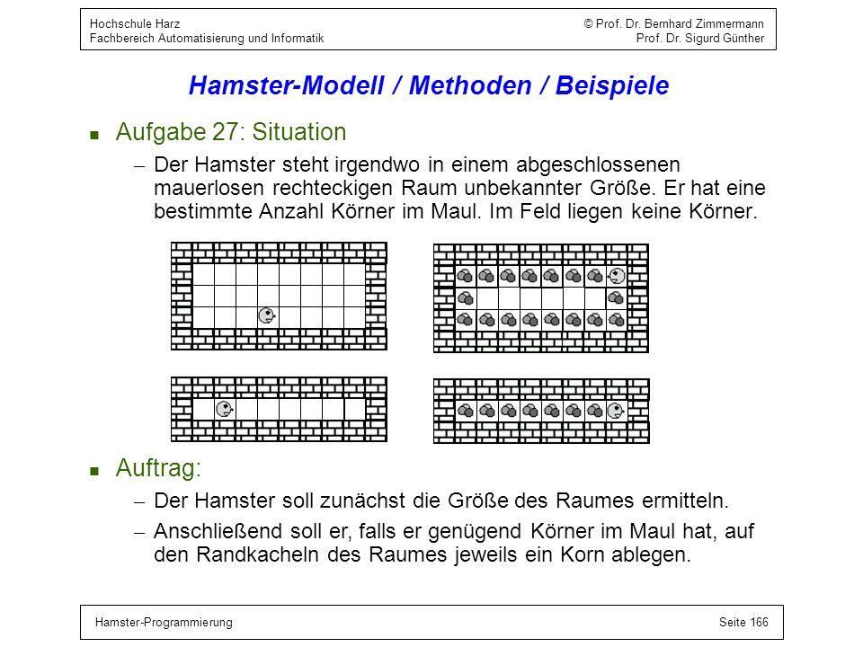 Hamster-ProgrammierungSeite 166 Hochschule Harz © Prof. Dr. Bernhard Zimmermann Fachbereich Automatisierung und Informatik Prof. Dr. Sigurd Günther Ha