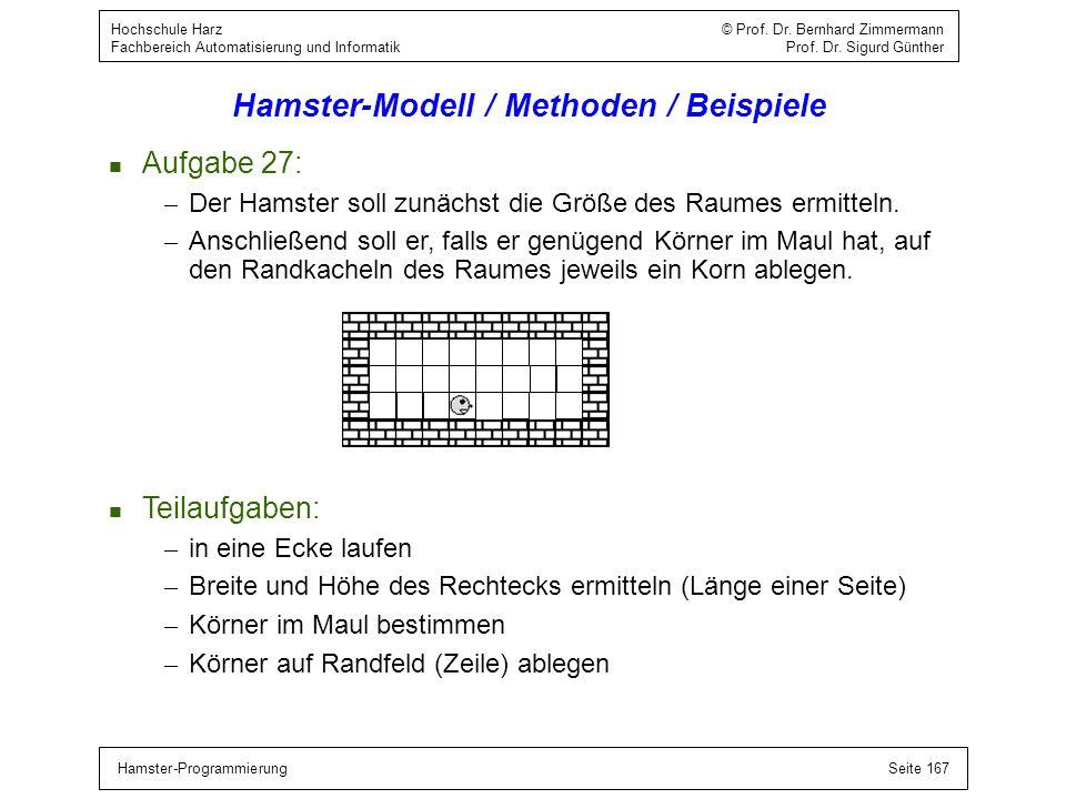 Hamster-ProgrammierungSeite 167 Hochschule Harz © Prof. Dr. Bernhard Zimmermann Fachbereich Automatisierung und Informatik Prof. Dr. Sigurd Günther Ha
