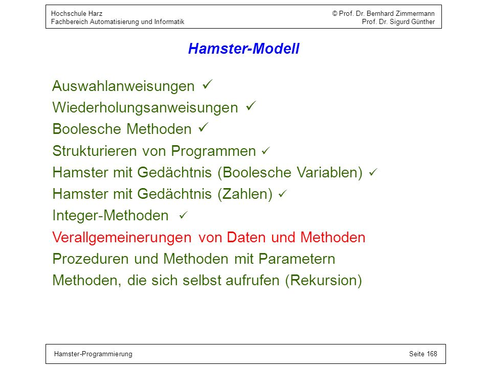 Hamster-ProgrammierungSeite 168 Hochschule Harz © Prof. Dr. Bernhard Zimmermann Fachbereich Automatisierung und Informatik Prof. Dr. Sigurd Günther Ha