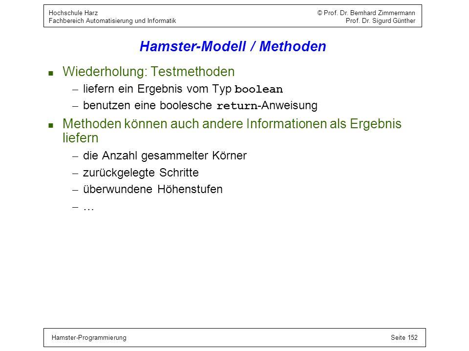 Hamster-ProgrammierungSeite 152 Hochschule Harz © Prof. Dr. Bernhard Zimmermann Fachbereich Automatisierung und Informatik Prof. Dr. Sigurd Günther Ha