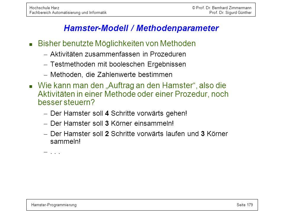 Hamster-ProgrammierungSeite 179 Hochschule Harz © Prof. Dr. Bernhard Zimmermann Fachbereich Automatisierung und Informatik Prof. Dr. Sigurd Günther Ha