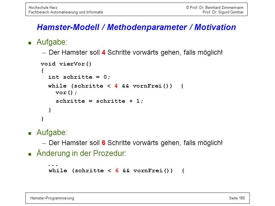 Hamster-ProgrammierungSeite 180 Hochschule Harz © Prof. Dr. Bernhard Zimmermann Fachbereich Automatisierung und Informatik Prof. Dr. Sigurd Günther Ha