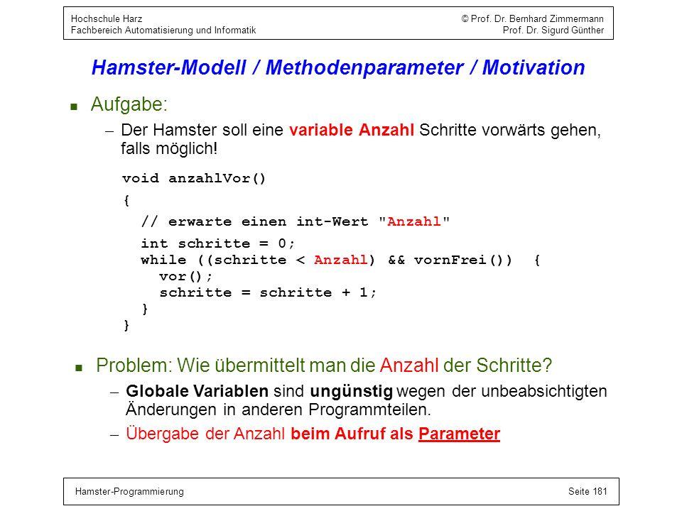 Hamster-ProgrammierungSeite 181 Hochschule Harz © Prof. Dr. Bernhard Zimmermann Fachbereich Automatisierung und Informatik Prof. Dr. Sigurd Günther Ha
