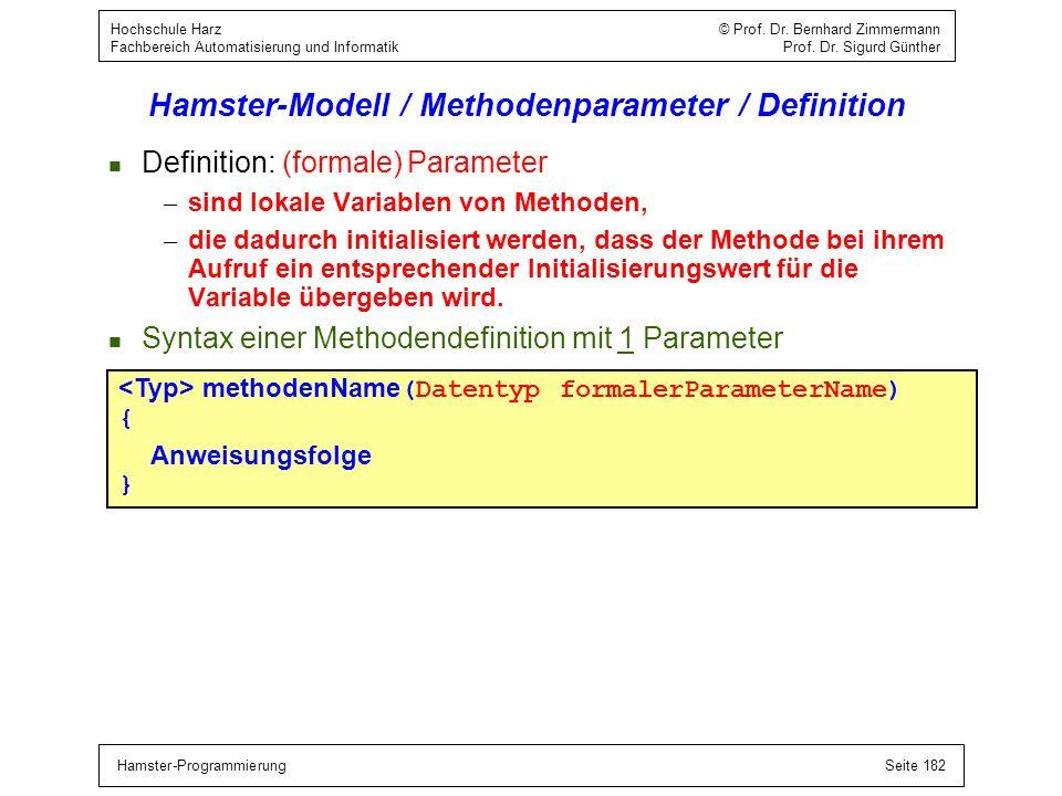 Hamster-ProgrammierungSeite 182 Hochschule Harz © Prof. Dr. Bernhard Zimmermann Fachbereich Automatisierung und Informatik Prof. Dr. Sigurd Günther Ha