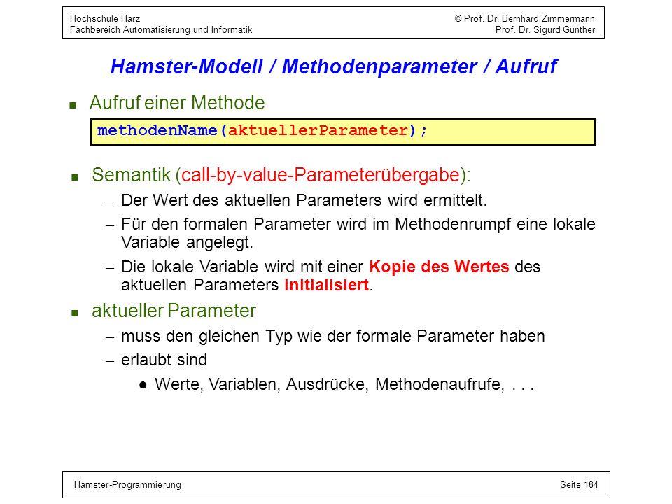 Hamster-ProgrammierungSeite 184 Hochschule Harz © Prof. Dr. Bernhard Zimmermann Fachbereich Automatisierung und Informatik Prof. Dr. Sigurd Günther Ha