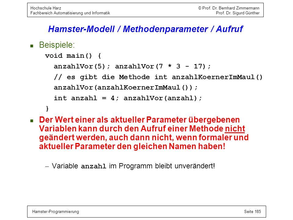 Hamster-ProgrammierungSeite 185 Hochschule Harz © Prof. Dr. Bernhard Zimmermann Fachbereich Automatisierung und Informatik Prof. Dr. Sigurd Günther Ha