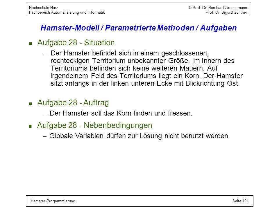 Hamster-ProgrammierungSeite 191 Hochschule Harz © Prof. Dr. Bernhard Zimmermann Fachbereich Automatisierung und Informatik Prof. Dr. Sigurd Günther Ha