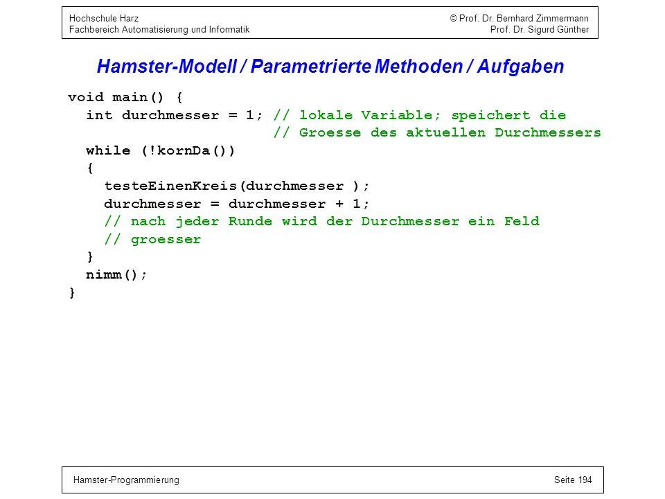 Hamster-ProgrammierungSeite 194 Hochschule Harz © Prof. Dr. Bernhard Zimmermann Fachbereich Automatisierung und Informatik Prof. Dr. Sigurd Günther Ha