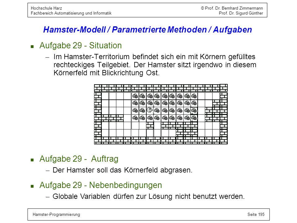 Hamster-ProgrammierungSeite 195 Hochschule Harz © Prof. Dr. Bernhard Zimmermann Fachbereich Automatisierung und Informatik Prof. Dr. Sigurd Günther Ha