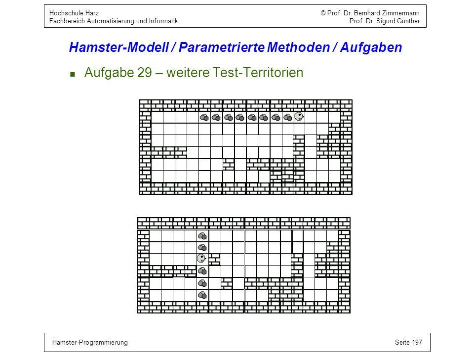 Hamster-ProgrammierungSeite 197 Hochschule Harz © Prof. Dr. Bernhard Zimmermann Fachbereich Automatisierung und Informatik Prof. Dr. Sigurd Günther Ha