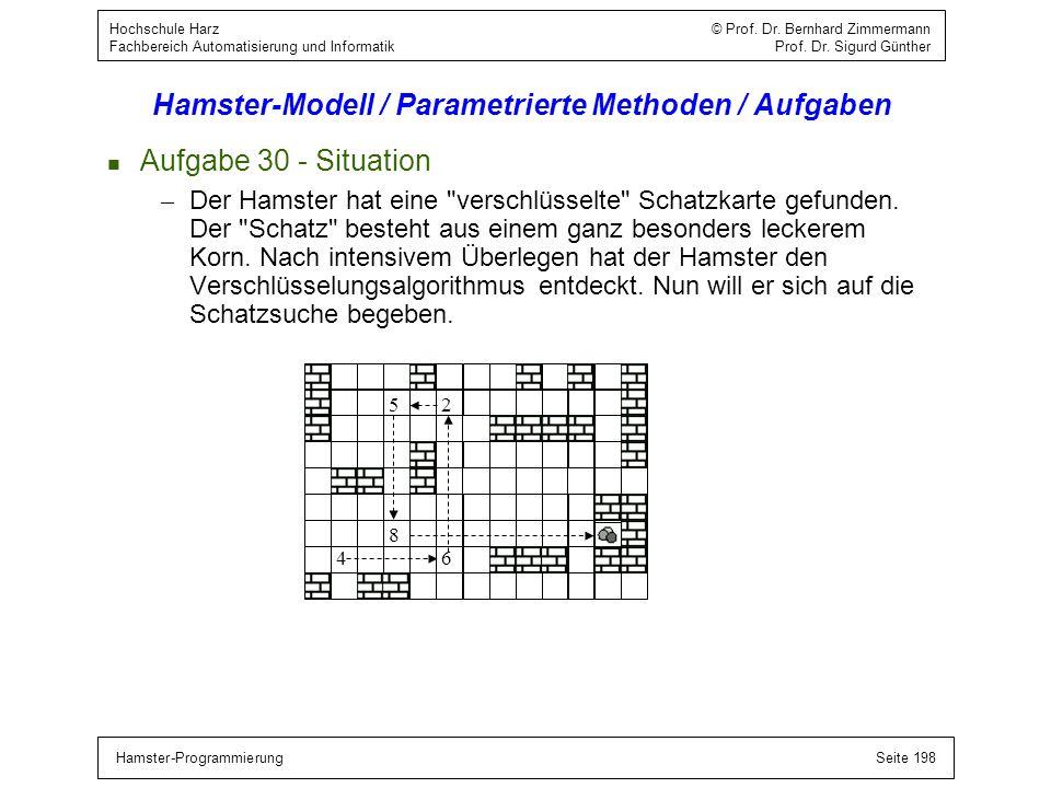 Hamster-ProgrammierungSeite 198 Hochschule Harz © Prof. Dr. Bernhard Zimmermann Fachbereich Automatisierung und Informatik Prof. Dr. Sigurd Günther Ha