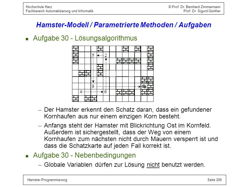 Hamster-ProgrammierungSeite 200 Hochschule Harz © Prof. Dr. Bernhard Zimmermann Fachbereich Automatisierung und Informatik Prof. Dr. Sigurd Günther Ha