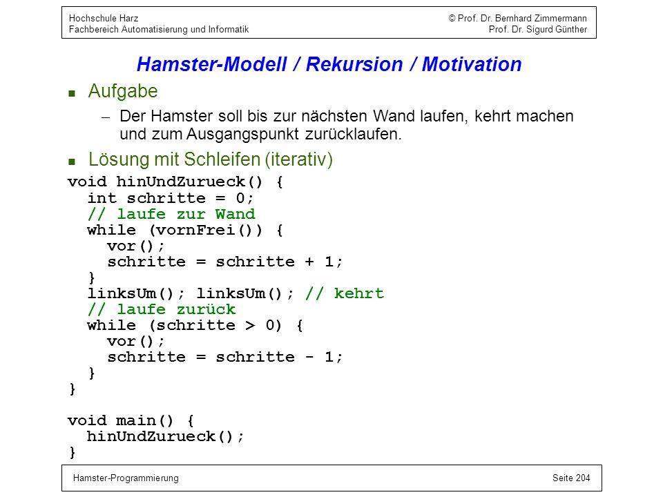 Hamster-ProgrammierungSeite 204 Hochschule Harz © Prof. Dr. Bernhard Zimmermann Fachbereich Automatisierung und Informatik Prof. Dr. Sigurd Günther Ha