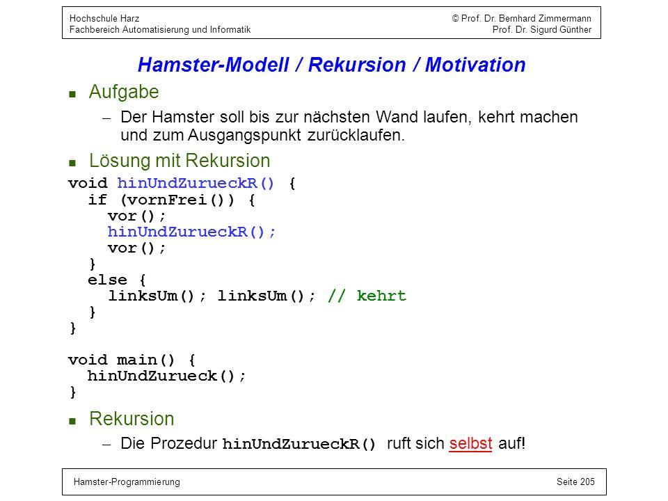 Hamster-ProgrammierungSeite 205 Hochschule Harz © Prof. Dr. Bernhard Zimmermann Fachbereich Automatisierung und Informatik Prof. Dr. Sigurd Günther Ha