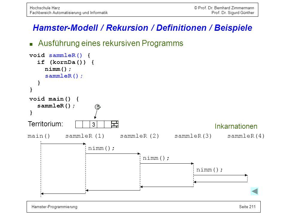 Hamster-ProgrammierungSeite 211 Hochschule Harz © Prof. Dr. Bernhard Zimmermann Fachbereich Automatisierung und Informatik Prof. Dr. Sigurd Günther Ha