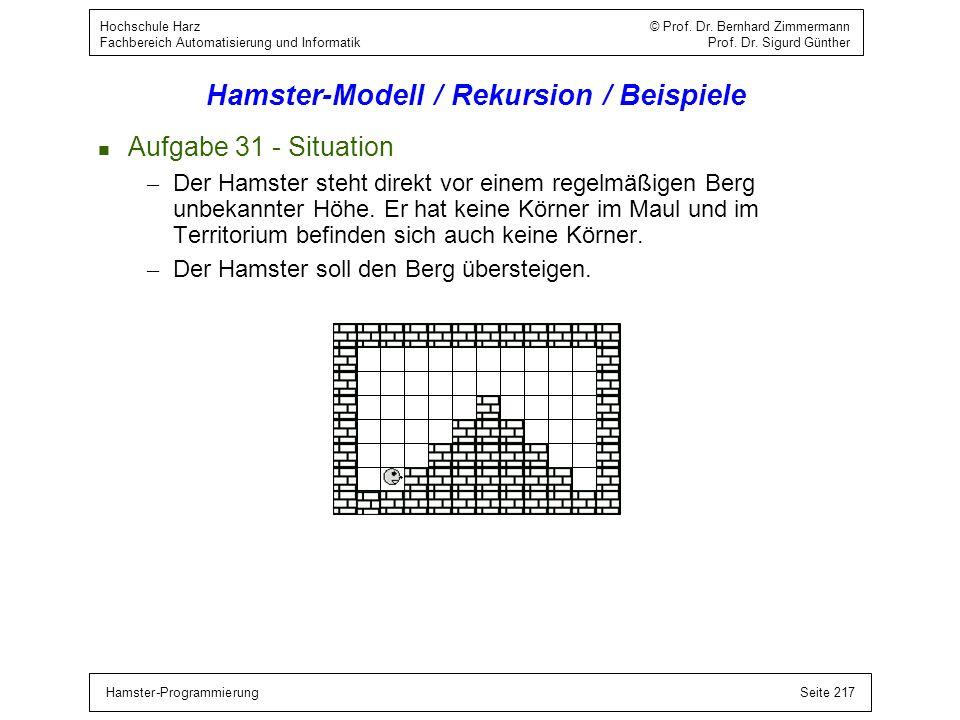 Hamster-ProgrammierungSeite 217 Hochschule Harz © Prof. Dr. Bernhard Zimmermann Fachbereich Automatisierung und Informatik Prof. Dr. Sigurd Günther Ha