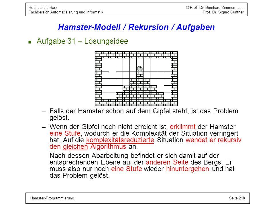 Hamster-ProgrammierungSeite 218 Hochschule Harz © Prof. Dr. Bernhard Zimmermann Fachbereich Automatisierung und Informatik Prof. Dr. Sigurd Günther Ha