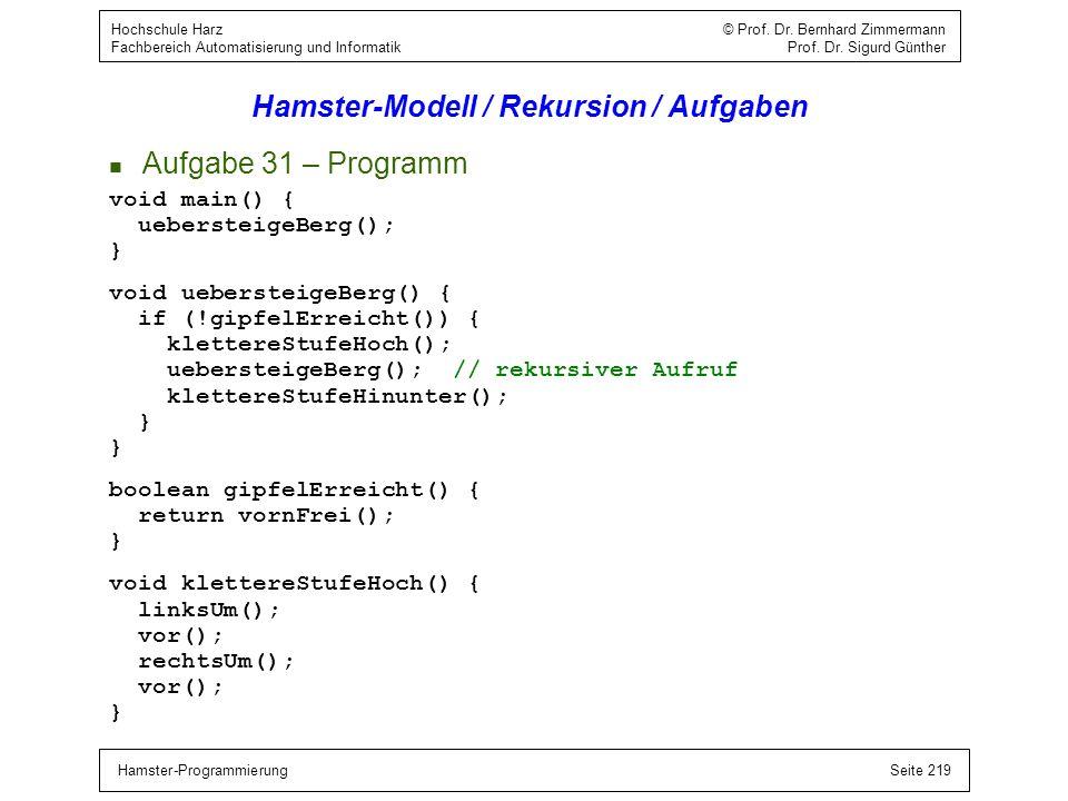 Hamster-ProgrammierungSeite 219 Hochschule Harz © Prof. Dr. Bernhard Zimmermann Fachbereich Automatisierung und Informatik Prof. Dr. Sigurd Günther Ha