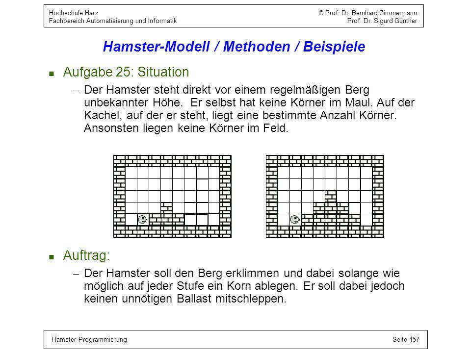 Hamster-ProgrammierungSeite 157 Hochschule Harz © Prof. Dr. Bernhard Zimmermann Fachbereich Automatisierung und Informatik Prof. Dr. Sigurd Günther Ha