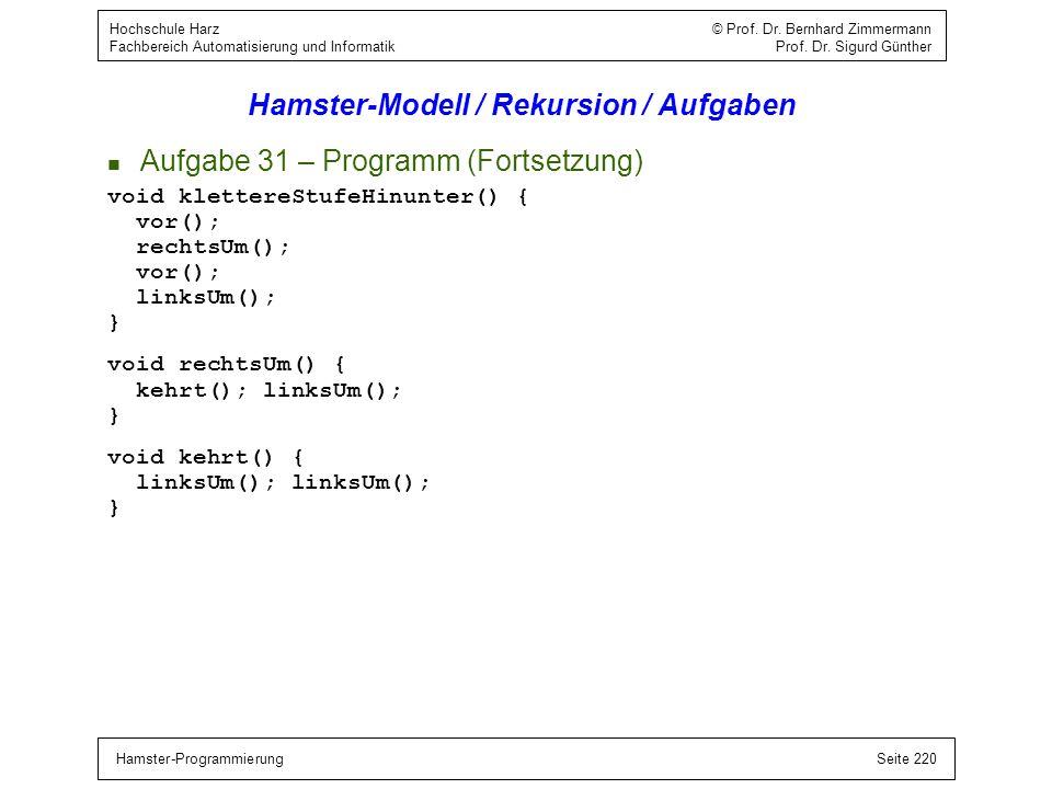 Hamster-ProgrammierungSeite 220 Hochschule Harz © Prof. Dr. Bernhard Zimmermann Fachbereich Automatisierung und Informatik Prof. Dr. Sigurd Günther Ha