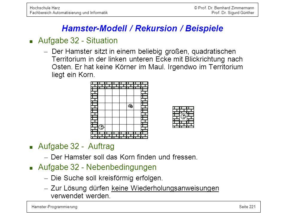 Hamster-ProgrammierungSeite 221 Hochschule Harz © Prof. Dr. Bernhard Zimmermann Fachbereich Automatisierung und Informatik Prof. Dr. Sigurd Günther Ha