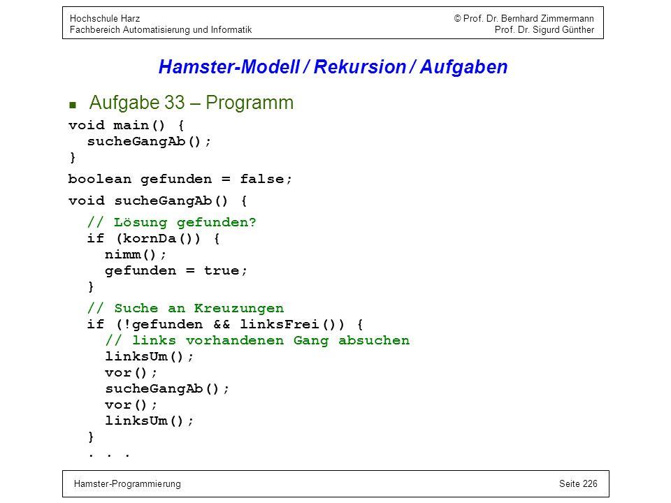 Hamster-ProgrammierungSeite 226 Hochschule Harz © Prof. Dr. Bernhard Zimmermann Fachbereich Automatisierung und Informatik Prof. Dr. Sigurd Günther Ha