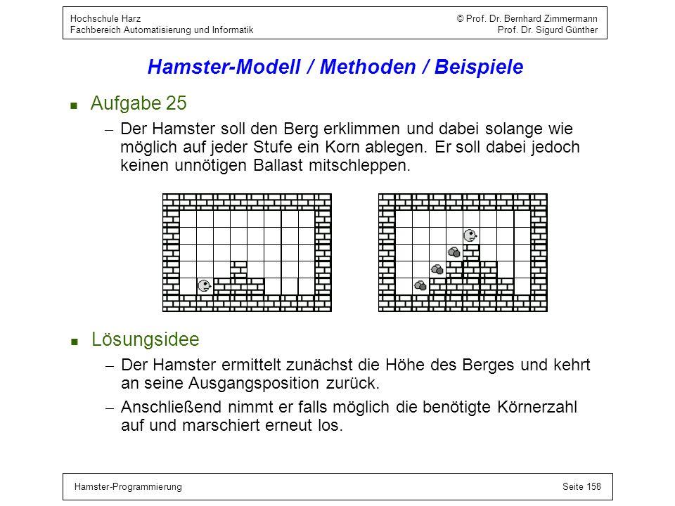 Hamster-ProgrammierungSeite 158 Hochschule Harz © Prof. Dr. Bernhard Zimmermann Fachbereich Automatisierung und Informatik Prof. Dr. Sigurd Günther Ha