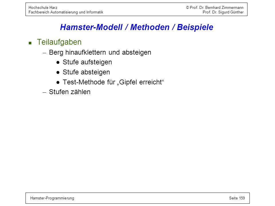 Hamster-ProgrammierungSeite 159 Hochschule Harz © Prof. Dr. Bernhard Zimmermann Fachbereich Automatisierung und Informatik Prof. Dr. Sigurd Günther Ha