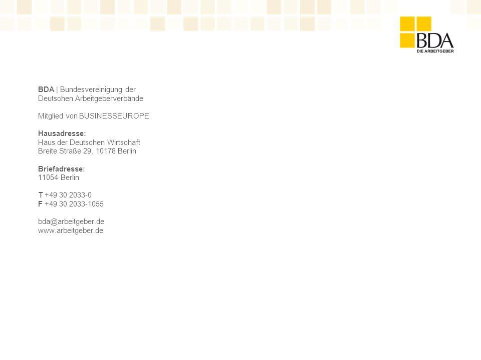 BDA | Bundesvereinigung der Deutschen Arbeitgeberverbände Mitglied von BUSINESSEUROPE Hausadresse: Haus der Deutschen Wirtschaft Breite Straße 29, 101