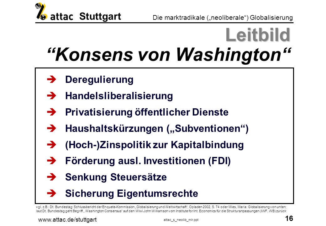 www.attac.de/stuttgart attac_s_neolib_mlr.ppt 17 Die marktradikale (neoliberale) Globalisierung Stuttgart ?????.