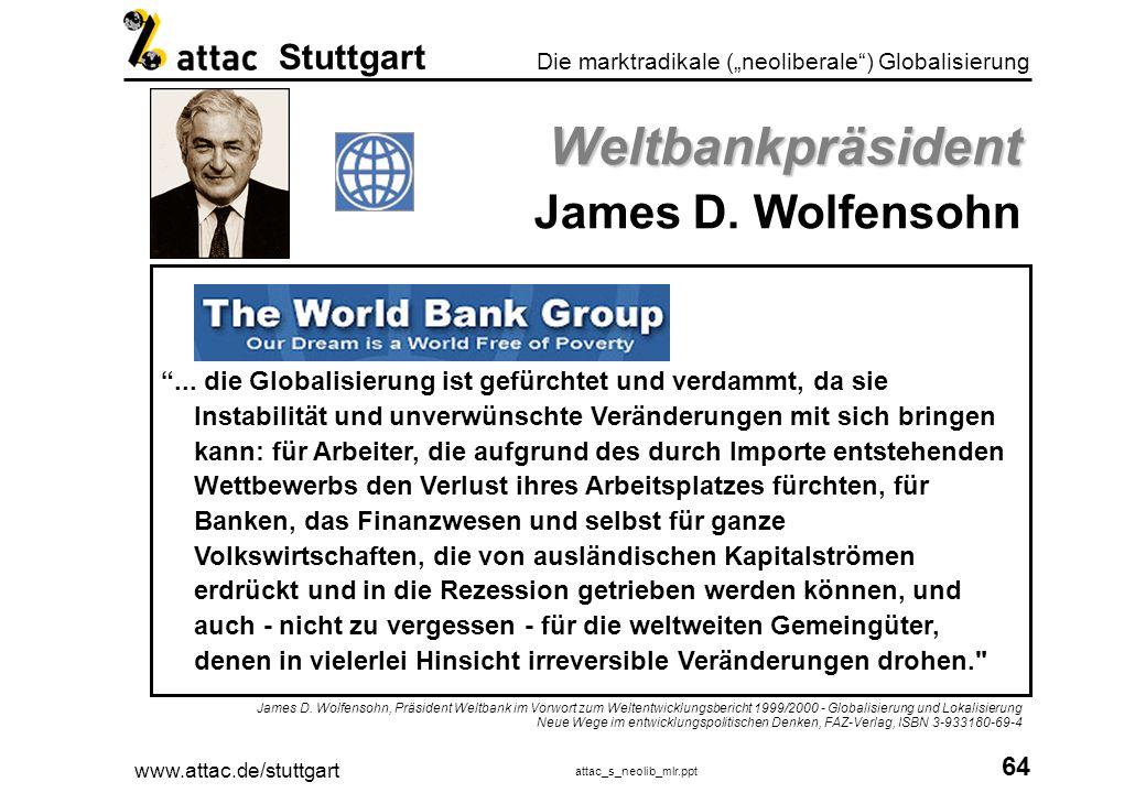 www.attac.de/stuttgart attac_s_neolib_mlr.ppt 65 Die marktradikale (neoliberale) Globalisierung Stuttgart IBRD - Int.