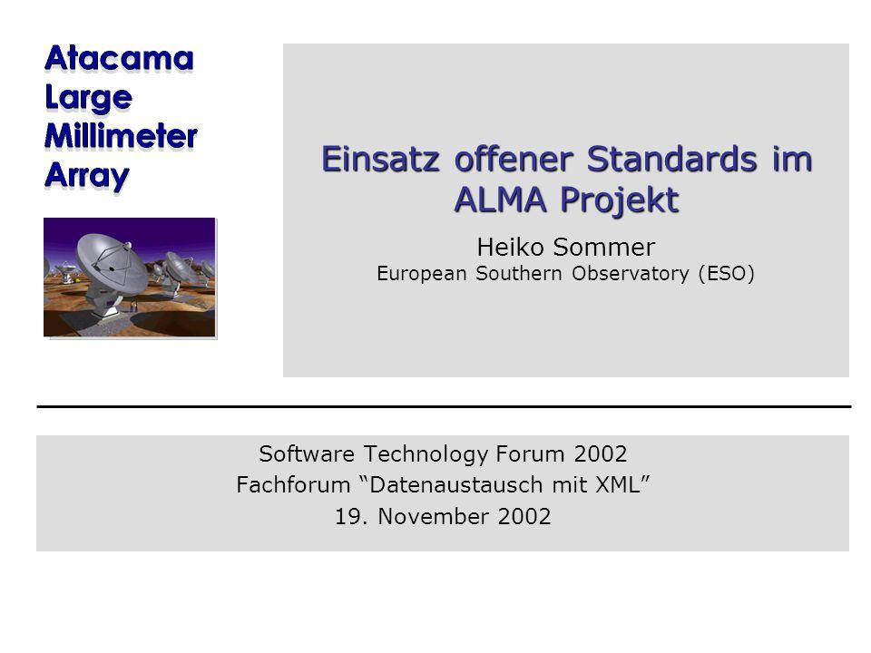 Einsatz offener Standards im ALMA Projekt Einsatz offener Standards im ALMA Projekt Heiko Sommer European Southern Observatory (ESO) Software Technolo