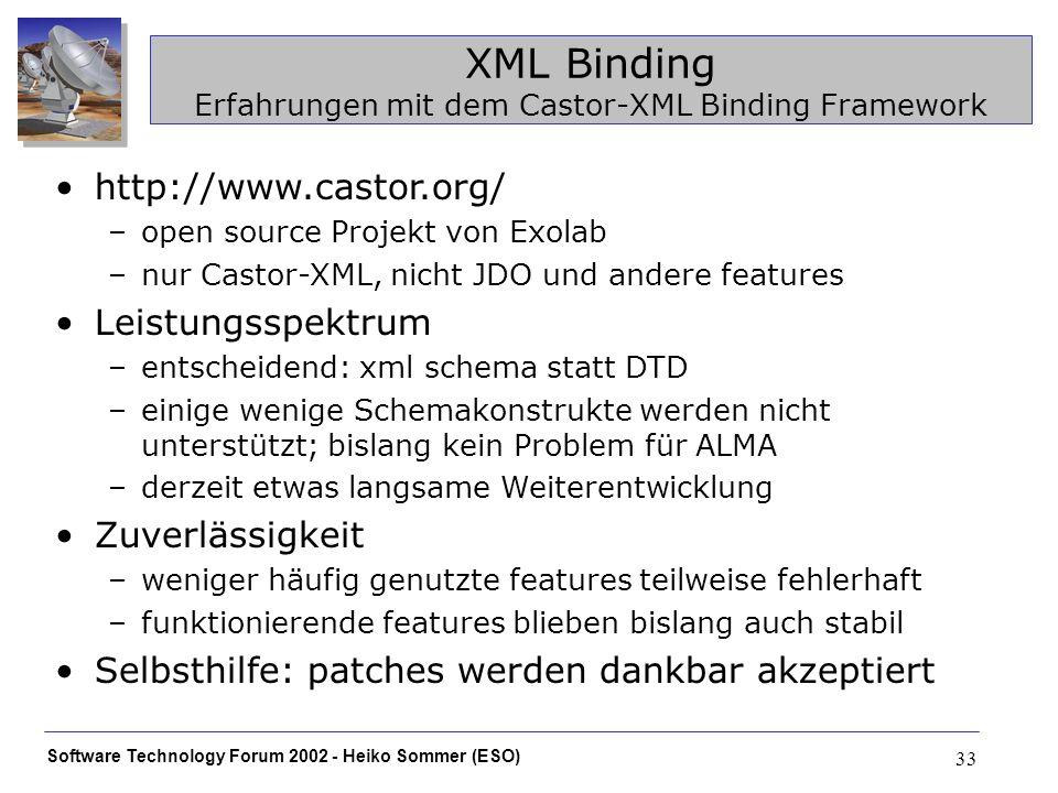 Software Technology Forum 2002 - Heiko Sommer (ESO) 33 XML Binding Erfahrungen mit dem Castor-XML Binding Framework http://www.castor.org/ –open sourc