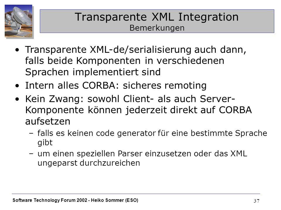 Software Technology Forum 2002 - Heiko Sommer (ESO) 37 Transparente XML Integration Bemerkungen Transparente XML-de/serialisierung auch dann, falls be