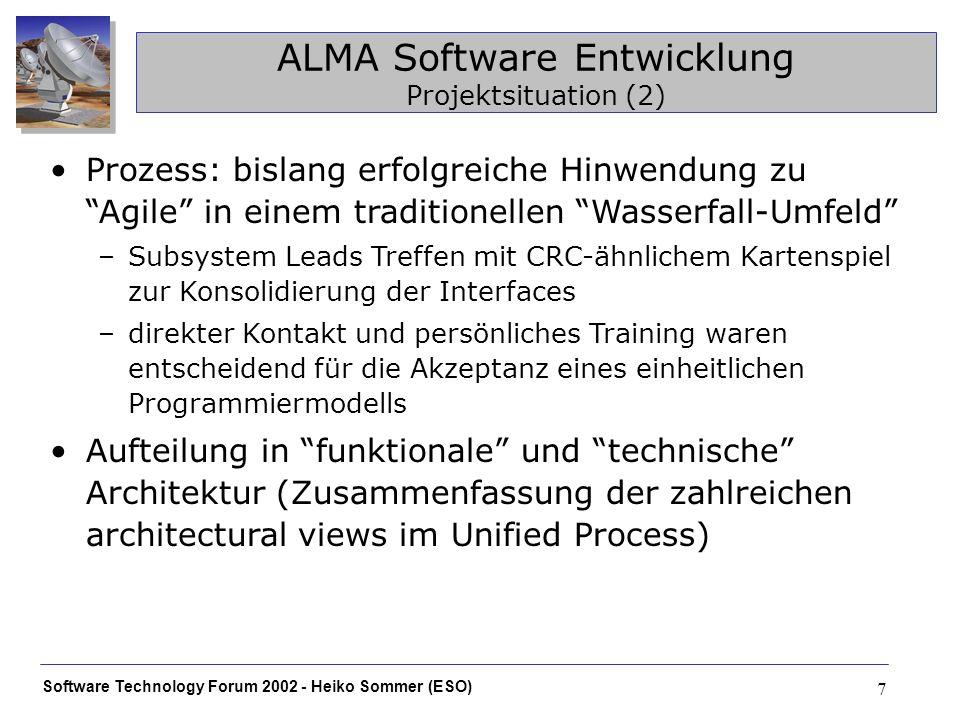 Software Technology Forum 2002 - Heiko Sommer (ESO) 7 ALMA Software Entwicklung Projektsituation (2) Prozess: bislang erfolgreiche Hinwendung zu Agile