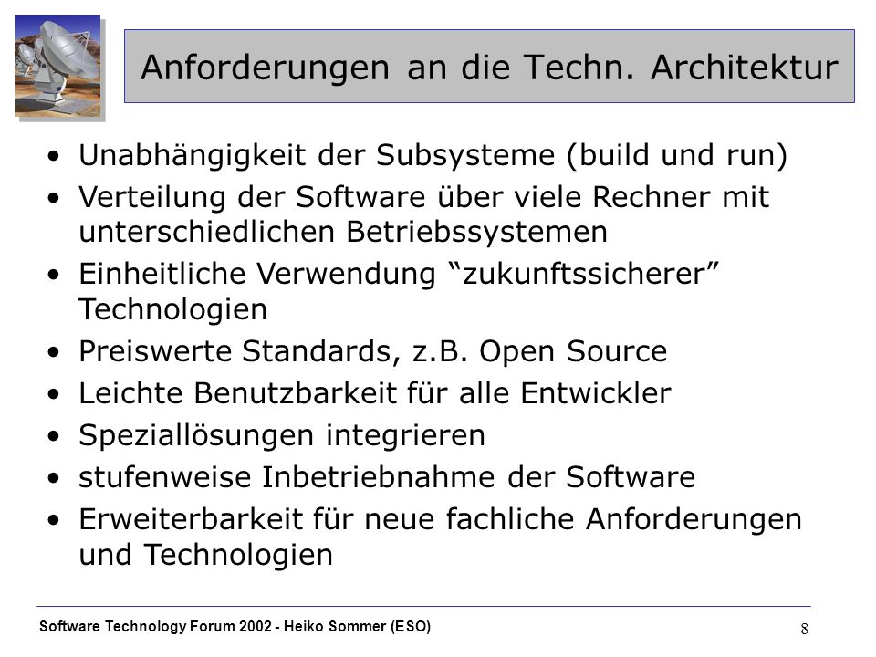 Software Technology Forum 2002 - Heiko Sommer (ESO) 8 Anforderungen an die Techn.