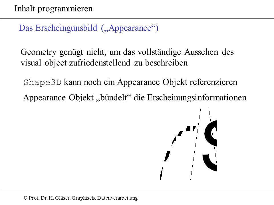 © Prof. Dr. H. Gläser, Graphische Datenverarbeitung Inhalt programmieren Das Erscheingunsbild (Appearance) Geometry genügt nicht, um das vollständige