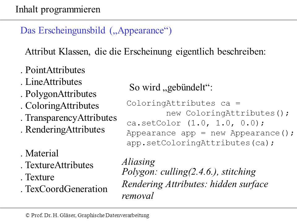 © Prof. Dr. H. Gläser, Graphische Datenverarbeitung Inhalt programmieren Das Erscheingunsbild (Appearance) Attribut Klassen, die die Erscheinung eigen