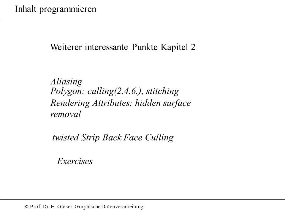 © Prof. Dr. H. Gläser, Graphische Datenverarbeitung Inhalt programmieren Aliasing Polygon: culling(2.4.6.), stitching Rendering Attributes: hidden sur